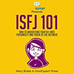 ISFJ 101: How to Understand Your ISFJ MBTI Personality and Thrive as the Defender | HowExpert Press,Mary Blake