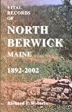 Vital Records of North Berwick, Maine, 1892-2002, Richard P. Roberts, 0788424564