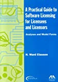 A Practical Guide to Software Licensing for Licensees and Licensors: Analyses and Model Forms