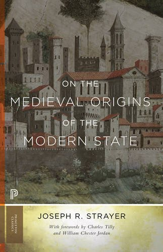 On the Medieval Origins of the Modern State (Princeton Classics) by Joseph R. Strayer (2016-03-29)