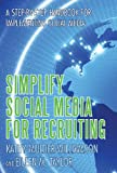 Simplify Social Media for Recruiting, Eileen Taylor and Kathy Mulder-Williamson, 1475980752