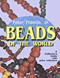 Beads of the World, Peter Francis, 0887405592