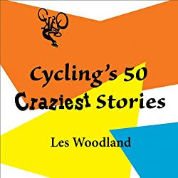 Cycling's 50 Craziest Stories