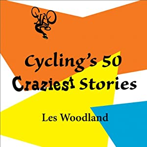 Cycling's 50 Craziest Stories Audiobook