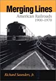 img - for Merging Lines : American Railroads, 1900-1970 book / textbook / text book