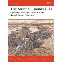 The Marshall Islands 1944: Operation Flintlock, the capture of Kwajalein and Eniwetok