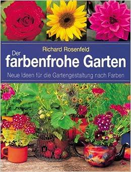 Der Farbenfrohe Garten. Neue Ideen Für Die Gartengestaltung Nach Farben:  Amazon.de: Richard Rosenfeld: Bücher
