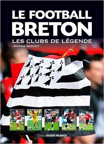Le football breton : Les clubs de légende