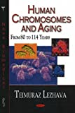 Human Chromosomes and Aging : From 80 to 114 Years, Lezhava, Teimuraz, 1600210430