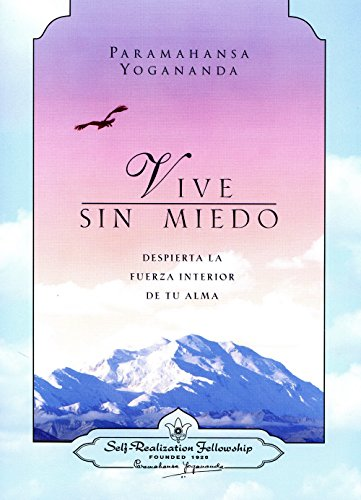 Vive Sin Miedo: Despierta La Fuerza Interior De Tu Alma (Living Fearlessly: Bringing Out Your Inner Soul Strength) (Spanish Version) (Spanish Edition)