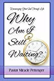 Why Am I Still Waiting?: Encouraging Your Soul Through Life