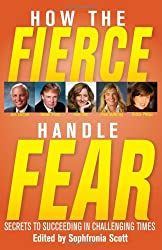How the Fierce Handle Fear - Secrets to Succeeding in Challenging Times