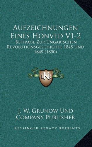 Aufzeichnungen Eines Honved V1-2: Beitrage Zur Ungarischen Revolutionsgeschichte 1848 Und 1849 (1850) (German Edition) ebook