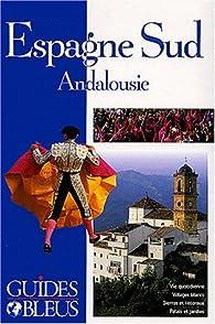 Guides bleus. Espagne du Sud par Guides bleus