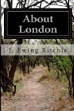 About London, J. Ewing Ritchie, 1499781717