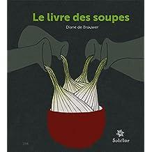Le livre des soupes: De vieilles recettes remises au goût du jour ! (French Edition)