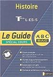 Guide ABC terminale : Histoire, terminales L, ES, S (spécial cours)