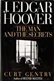 J. Edgar Hoover: The Man and the Secrets First edition by Gentry, Curt (1991) Hardcover
