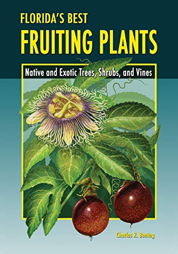 (Florida's Best Fruiting Plants: Native and Exotic Trees, Shrubs, and Vines)