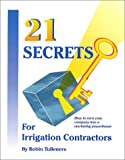 21 Secrets for Irrigation Contractors, Robin Tulleners, 0963509616