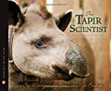 The Tapir Scientist, Sy Montgomery and Nic Bishop, 0547815484