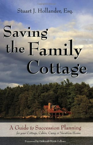 Read Online Saving the Family Cottage: A Guide to Succession Planning for your Cottage, Cabin, Camp or Vacation Home pdf epub