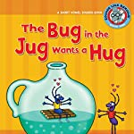 The Bug in the Jug Wants a Hug: A Short Vowel Sounds Book | Brian P. Cleary