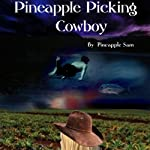 Pineapple Picking Cowboy |  Pineapple Sam,Ismael Tabalno