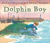 Dolphin Boy, Michael Morpurgo, 1842704486