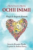Privind Prin Ochii Inimii: Poezii De Dragoste