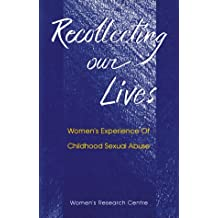 Recollecting Our Lives: Women's Experience Of Childhood Sexual Abuse