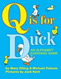 Q Is for Duck, Michael Folsom and Mary Elting, 0618573895