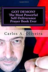GOT DEMON? The Most Powerful Self-Deliverance Prayer Book Ever: Every Individual Must Pray It! Every Household Must Have It! Believers and Non-Believers Alike Must Read It! Paperback