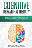 img - for Cognitive Behavioral Therapy: 30 Highly Effective Tips and Tricks for Rewiring Your Brain and Overcoming Anxiety, Depression & Phobias (Psychotherapy) (Volume 3) book / textbook / text book