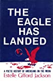 The Eagle has landed;: A poetic history of Americans on the moon