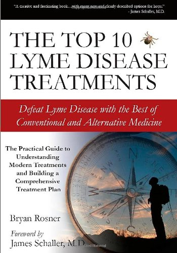 The Top 10 Lyme Disease Treatments: Defeat Lyme Disease with the Best of Conventional and Alternative Medicine (Best Treatment For Lyme Disease)