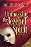 Unmasking the Jezebel Spirit, Jackson John Paul, 1584830514