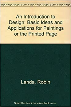 Book An Introduction to Design: Basic Ideas and Applications for Paintings or the Printed Page by Robin Landa (1983-10-03)