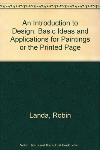 Download An Introduction to Design: Basic Ideas and Applications for Paintings or the Printed Page by Robin Landa (1983-10-03) (B01FKRKFS4) B01FKRKFS4