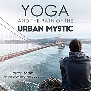 Yoga and the Path of the Urban Mystic Audiobook