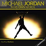 Michael Jordan: In His Own Words | Geoffrey Giuliano
