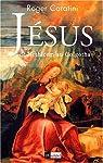 Jésus : De Bethléem au Golgotha par Roger Caratini
