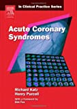 Churchill's In Clinical Practice Series: Acute Coronary Syndromes, 1e by Richard Katz MD FACC (2006-03-27)