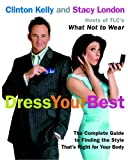 Dress Your Best: Complete Guide to Finding the Style That is Right for Your Body
