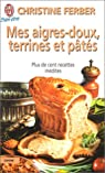 Mes aigres-doux, terrines et pâtés : Plus de cent recettes inédites par Ferber