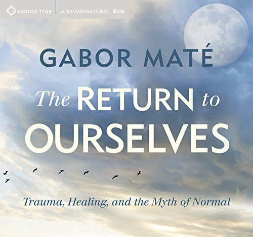 The Return to Ourselves: Trauma, Healing, and the Myth of Normal by Sounds True