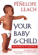 Your Baby and Child: From Birth to Age Five By Penelope Leach