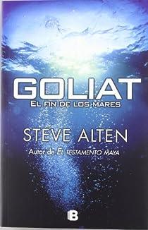 GOLIAT. EL FIN DE LOS MARES par Steve Alten