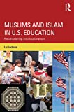 Muslims and Islam in U.S. Education: Reconsidering multiculturalism