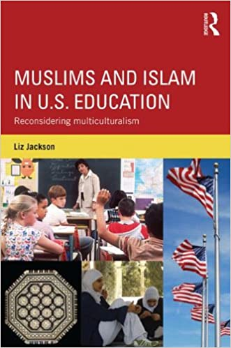 Liz Jackson - Muslims And Islam In U.s. Education: Reconsidering Multiculturalism